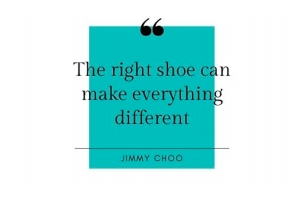 """As said by Jimmy Choo, """"The right shoe can make everything different"""""""